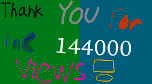 Thank You for the 144000 Views by EarWaxKid
