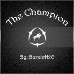 The Champion by BurninH2O