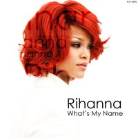 Rihanna-Whats My Name by poplatin