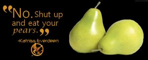 """""""Shut up and eat your pears."""" by Torilovey"""
