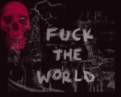 Fuck the world by Gangsta666