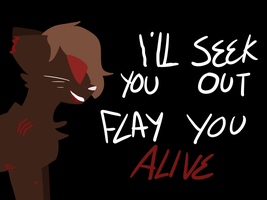 .:i'll seek you out, flay you alive:. by MistiGears