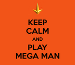 KEEP CALM and PLAY MEGA MAN. by Takazuki10