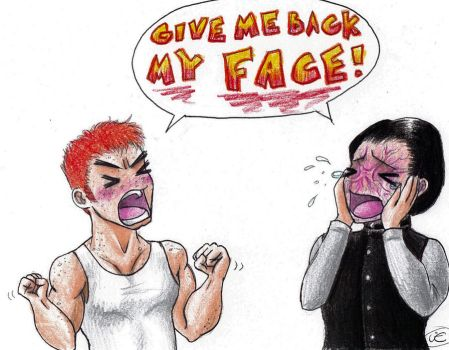 GIVE ME BACK MY FAAAACE by Mistress-D