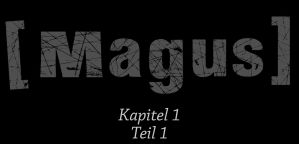 [Magus] Kapitel 1 Teil 1 by AmmoniteFiction