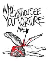 You Torture Me by bionikdesign