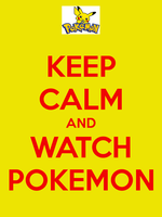 Keep Calm and Watch Pokemon by Londonexpofan