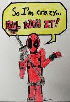 Deadpool- So I'm Crazy by teambrownie1