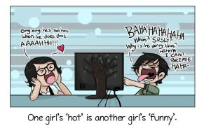 One Girls Hot Is Another Girls Funny by Chocoreaper