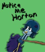 Notice Me Horton by Doodlinjaz