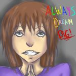 .:Always dream big:. by erinrocks122