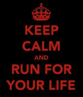 Keep Calm and Run For Your Life by TheOriginalBeatleBug