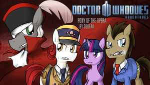 Doctor Whooves Adventures -Pony of the Opera- by BluesKirby