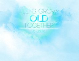 LET'S GROW OLD TOGETHER by AngelicBond