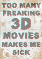 3D Movies Make Me Sick by SPikEtheSWeDe
