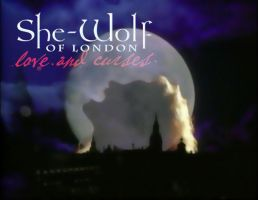 She-Wolf of London: Love and Curses by Kyukitsune