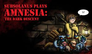 Subsolanus Plays Amnesia: The Dark Descent by TeamHeartGold