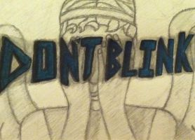 Don't Blink by TacoDestroyerAvenger
