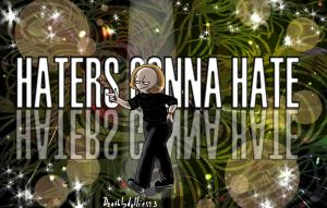 HATERS GONNA HATE by Deathlydollies13