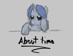 It's about time you got back by ArmorProof