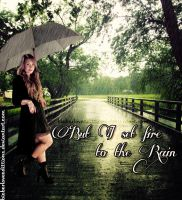 But I set fire to the rain. by BieberLoveEdittions