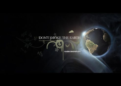 DON'T SMOKE THE EARTH by Novaker