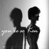 You're so Ken '1 by angelicetherreality