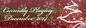 Banner - Currently Playing: December 2014 by ericvoltage