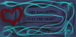 ARE YOU GONNA STAY THE NIGHT? by kittykat532