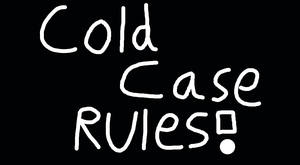 Cold Case Rules by EarWaxKid