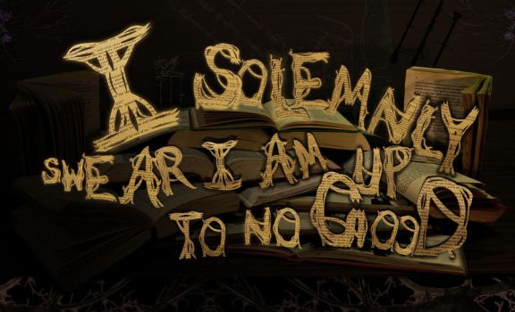I Solemnly Swear I am Up to No Good by miscbri