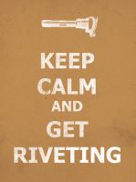 Keep Calm and Get Riveting by SilverwolvesForever