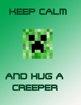 KEEP CALM AND HUG A CREEPER by roselilly312