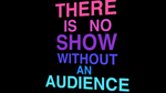 There Is No Show Without An Audience [Lyric Video] by NeoTonic-Productions