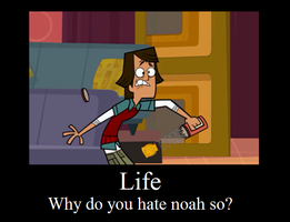 Life why do you hate noah? by XxEeveeChanxX