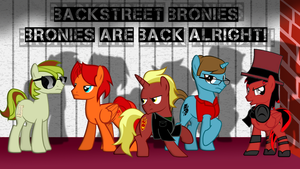 Backstreet Bronies Are Back Alright by Lightning-Bliss