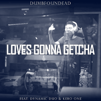 Dumbfoundead - Loves Gonna Getcha by J-Beom