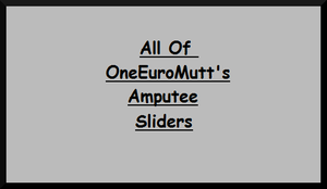 All of OneEuroMutt's Amputee Sliders by OneEuroMutt