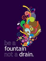 Be a fountain not a drain. by no-preview