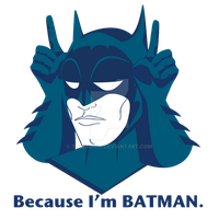 'Because I'm Batman.' by tolemach