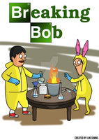Breaking Bob (Breaking Bad + Bob's Burgers) by LukeSimms