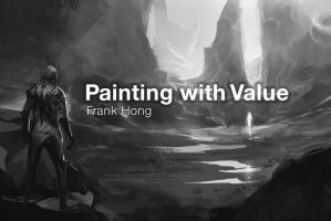 Painting with Value Video Tutorial by frankhong