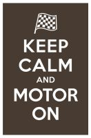 KEEP CALM AND MOTOR ON by manishmansinh
