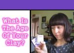 Tutorial: What Is The Age Of Your Polymer Clay by CandyChick