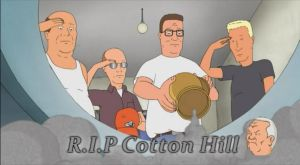 R.I.P Cotton Hill by KingoftheHillFan