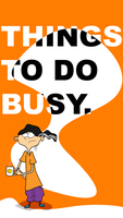 Things to do in busy by Endo1357