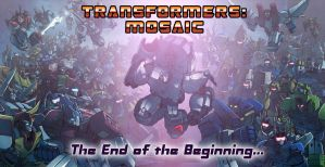 The End of the Beginning... by Transformers-Mosaic