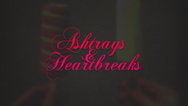 Ashtrays and Heartbreaks by wineass