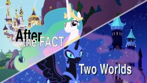 After the Fact: Two Worlds by MLP-Silver-Quill