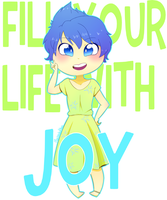 Fill Your Life With Joy~ by MushyPillows